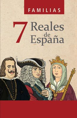 7 FAMILIAS REALES DE ESPAÑA